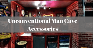 Unconventional Man Cave Accessories