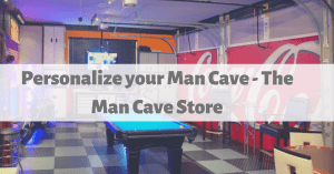 Personalize your Man Cave - The Man Cave Store