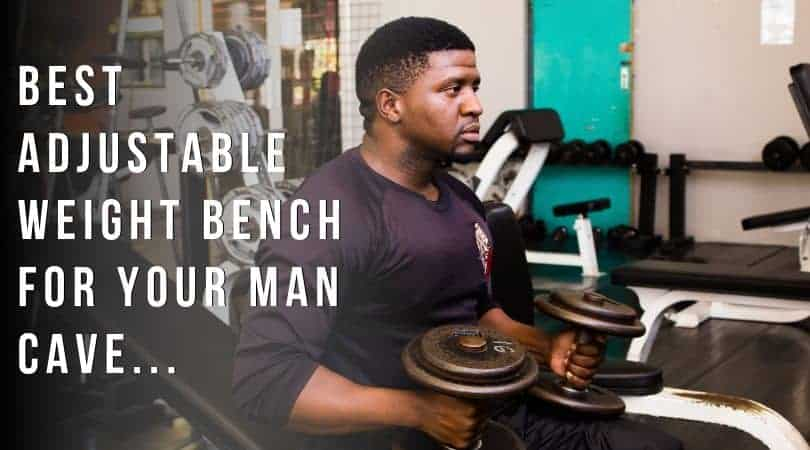 best adjustable weight bench for your man cave